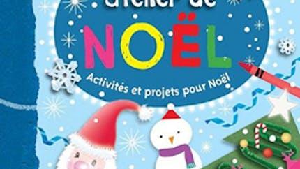 Mon atelier de Noël : activités et projets pour Noël